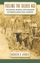 FUELING THE GILDED AGE: RAILROADS, MINERS, AND DISORDER IN PENNSYLVANIA COAL COUNTRY